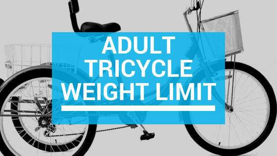 Adult Tricycle Weight Limit